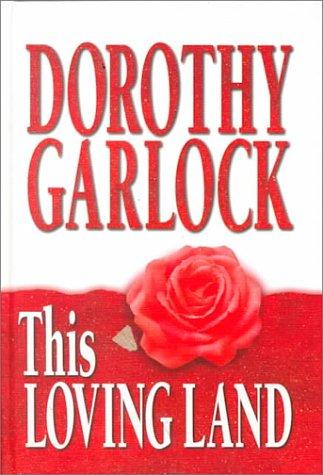 This Loving Land: Garlock, Dorothy