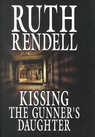 Kissing the Gunner's Daughter: Rendell, Ruth