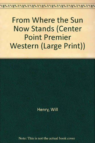 9781585470907: From Where the Sun Now Stands (Center Point Premier Western (Large Print))