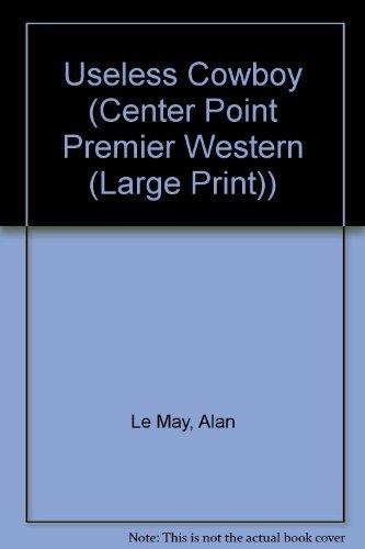 9781585471041: Useless Cowboy (Center Point Premier Western (Large Print))
