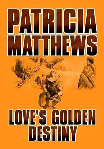 Love's Golden Destiny (Center Point Premier Fiction: Matthews, Patricia