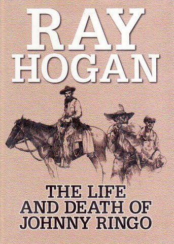 The Life and Death of Johnny Ringo (Western Enhanced): Ray Hogan