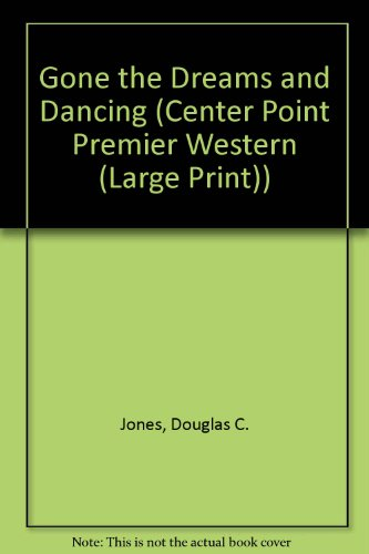 9781585472635: Gone the Dreams and Dancing (Center Point Premier Western (Large Print))