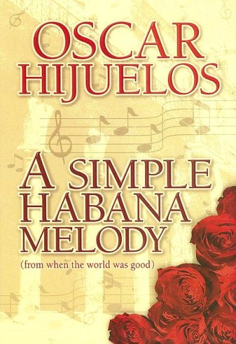 9781585472987: A Simple Habana Melody: (From When the World Was Good) (Platinum)