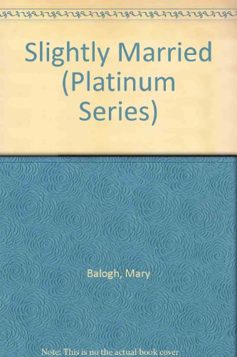 Slightly Married (Platinum Series): Mary Balogh