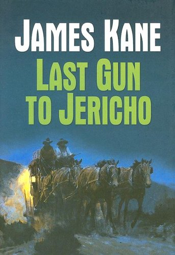 Last Gun To Jericho (158547505X) by Kane, James
