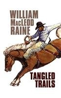 Tangled Trails by William MacLeod Raine 2005: William MacLeod Raine