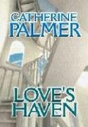 Love's Haven (Steeple Hill Women's Fiction #21): Catherine Palmer