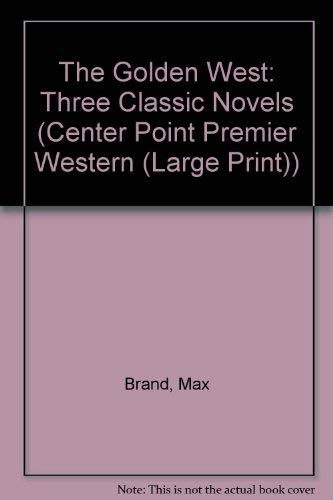 9781585476985: The Golden West: Three Classic Novels (Center Point Premier Western (Large Print))