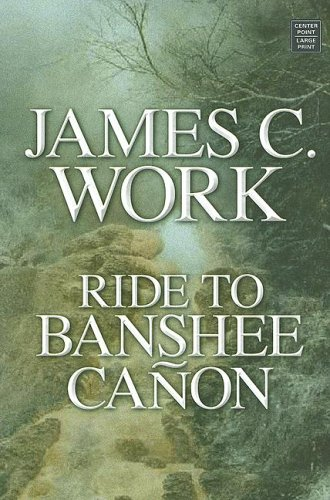 Ride to Banshee Canon (Center Point Western Complete (Large Print)): Work, James C.