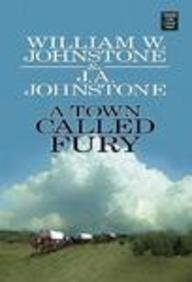 A Town Called Fury (Center Point Premier Western (Large Print)): Johnstone, William W.; Johnstone, ...