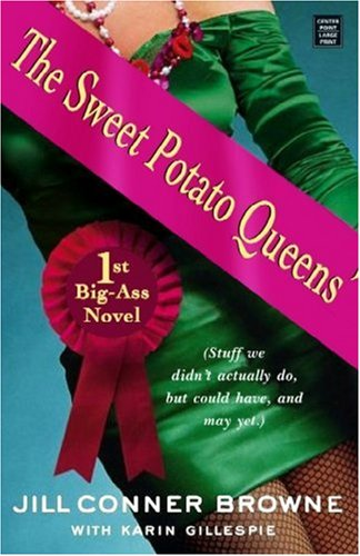 The Sweet Potato Queens' 1st Big-Ass Novel: Stuff We Didn't Actually Do, But Could Have, ...