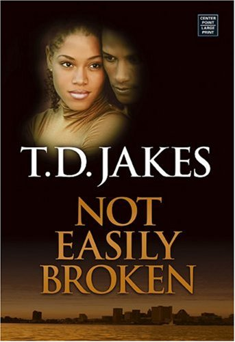 Not Easily Broken (Center Point Premier Fiction: T. D. Jakes