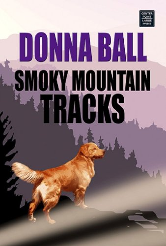 Smoky Mountain Tracks (Raine Stockton Dog Mysteries, Book 1): Ball, Donna