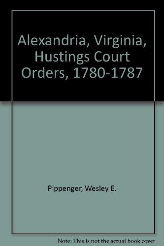 ALEXANDRIA, VIRGINIA HUSTINGS COURT ORDERS, Volume 1,: Pippenger, Wesley