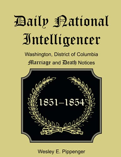Daily National Intelligencer, Washington, District of Columbia Marriages and Deaths Notices, (...