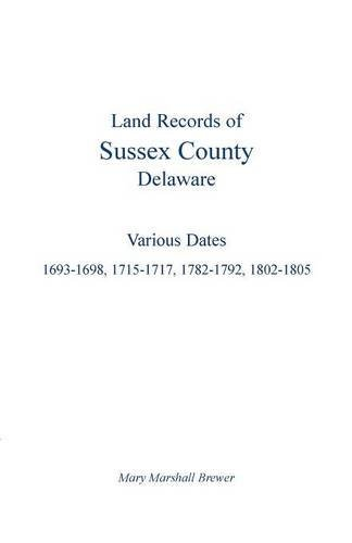 Land Records of Sussex County, Delaware - Various Dates: 1693-1698, 1715-1717, 1782-1792, 1802-1805