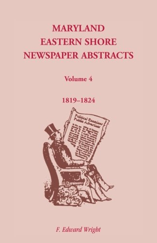 9781585490455: Maryland Eastern Shore Newspaper Abstracts, Volume 4: 1819-1824