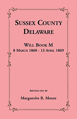 SUSSEX COUNTY, DELAWARE WILL BOOK M: 8 March 1860 - 13 April 1869: Marguerite R. Moore