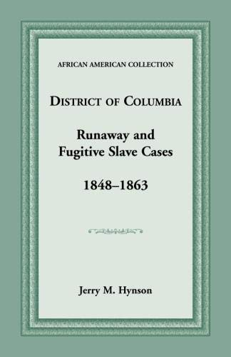 District of Columbia Runaway and Fugitive Slave Cases, 1848-1863 (Texas A & M University ...