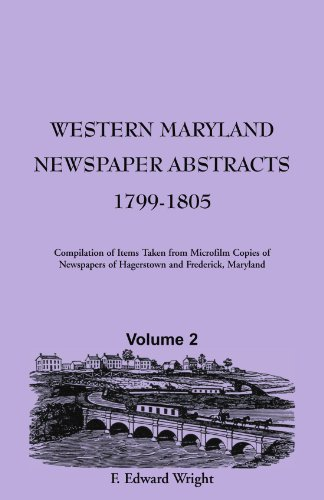 WESTERN MARYLAND NEWSPAPER ABSTRACTS, Volume 2: 1799-1805: F. Edward Wright