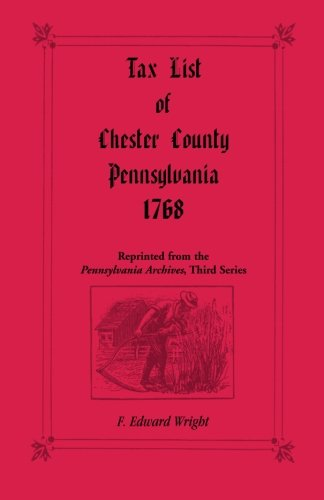 Tax List of Chester County, Pennsylvania 1768: F. Edward Wright