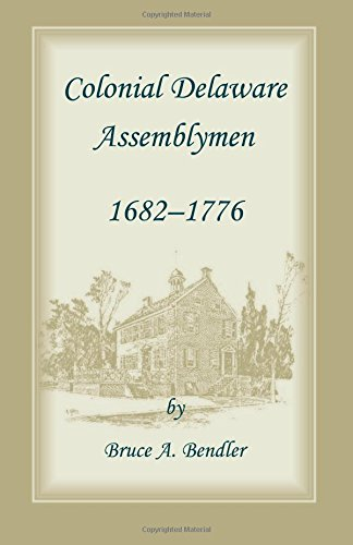 Colonial Delaware Assemblymen, 1682-1776: Bruce A. Bendler