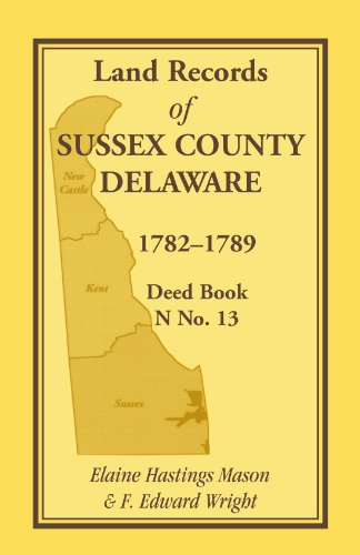 Land Records of Sussex County, Delaware, 1782-1789: Deed Book N No. 13: Elaine Hastings Mason, F. ...
