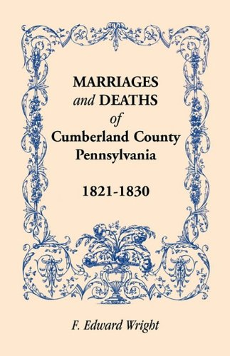 Marriages and Deaths of Cumberland County, [Pennsylvania], 1821-1830: F. Edward Wright