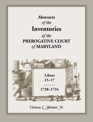 Abstracts of The Inventories of the Prerogative Court Of Maryland, Libers 15-17, 1728-1734: Vernon ...