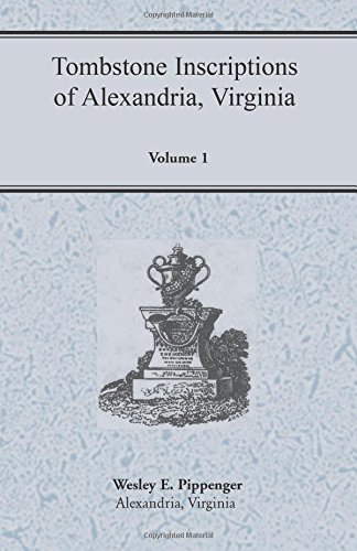 Tombstone Inscriptions of Alexandria, Virginia, Volume 1: Wesley E. Pippenger