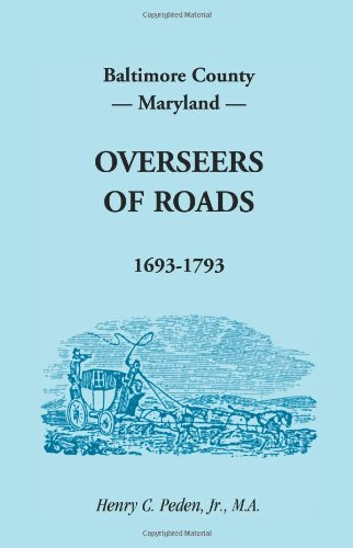 9781585492176: Baltimore County, Maryland, Overseers of Roads 1693-1793