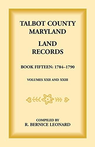 TALBOT COUNTY, MARYLAND, LAND RECORDS Book 15: 1784-1790: Bernice Leonard