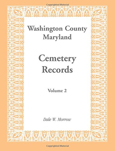 Washington County Maryland Cemetery Records: Volume 2: Morrow, Dale W.