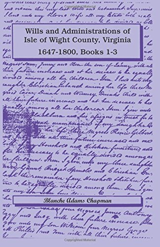Wills and Administrations of Isle of Wight County, Virginia, 1647-1800, Books 1-3: Chapman, Blanche...