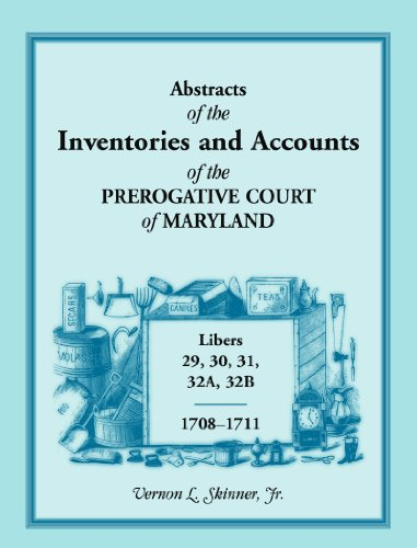 ABSTRACTS OF THE INVENTORIES AND ACCOUNTS OF THE PREROGATIVE COURT OF MARYLAND, 1708-1711, Libers ...
