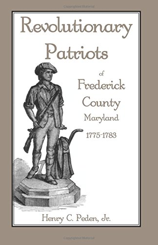 Revolutionary Patriots of Frederick County, Maryland, 1775-1783: Henry C. Peden,