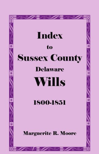 Index to Sussex County, Delaware Wills: 1800-1851: Marguerite R. Moore