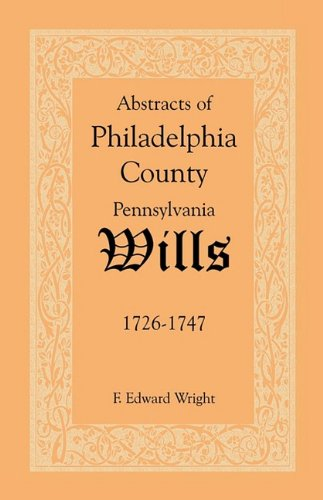 Abstracts of Philadelphia County Wills 1726-1747