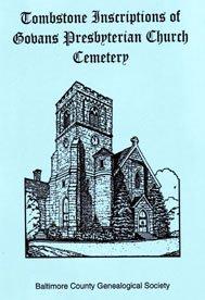 TOMBSTONE INSCRIPTIONS OF GOVANS PRESBYTERIAN CHURCH CEMETERY: Baltimore County Genealogical ...