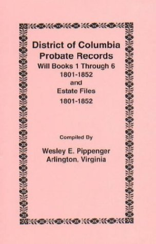 District of Columbia Probate Records: Will Books 1 through 6 (1801-1852) and Estate Files (1801-...