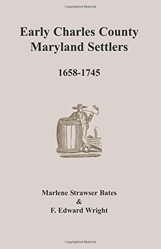 9781585493920: Early Charles County, Maryland Settlers, 1658-1745