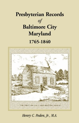 Presbyterian Records of Baltimore City, Maryland, 1765-1840: Henry C. Peden, Jr.