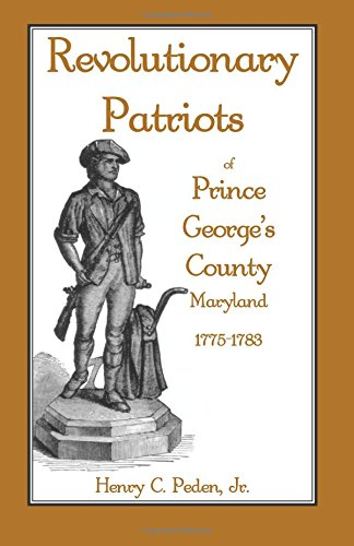 9781585494316: Revolutionary Patriots of Prince George's County, Maryland, 1775-1783
