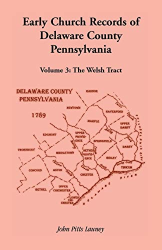 Early Church Records of Delaware County, Pennsylvania, Volume 3: The Welsh Tract: John Pitts Launey