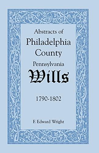 ABSTRACTS OF PHILADELPHIA COUNTY PENNSYLVANIA WILLS, 1790-1802: Wright, F. Edward