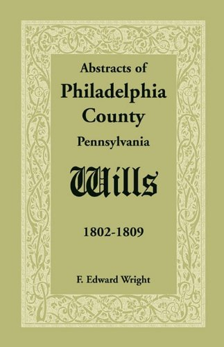 Abstracts of Philadelphia County Wills 1802-1809