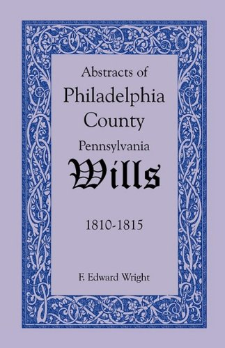 Abstracts of Philadelphia County Wills 1810-1815