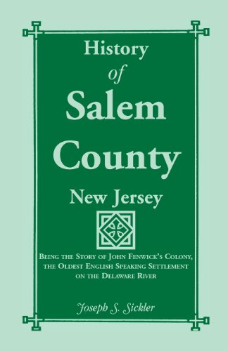 History of Salem County, New Jersey: Being the Story of John Fenwick's Colony, the Oldest ...