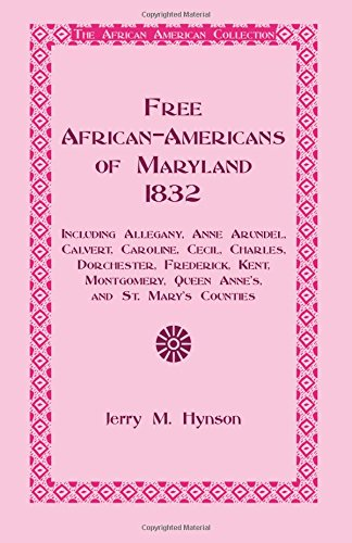 9781585494835: Free African-Americans Maryland, 1832: Including Allegany, Anne Arundel, Calvert, Caroline, Cecil, Charles, Dorchester, Frederick, Kent, Montgomery, Queen Anne's, and St. Mary's Counties.